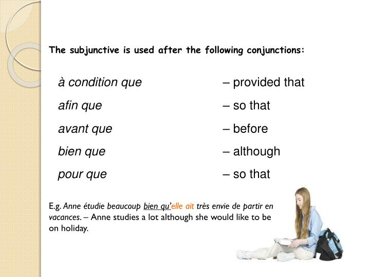 The subjunctive is used after the following conjunctions: