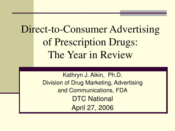 direct to consumer advertising of prescription drugs the year in review n.