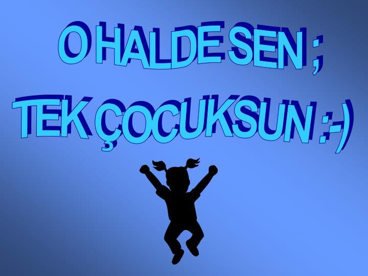 O HALDE SEN ;