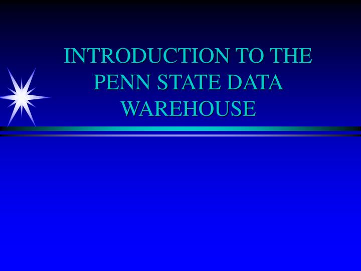 introduction to the penn state data warehouse n.