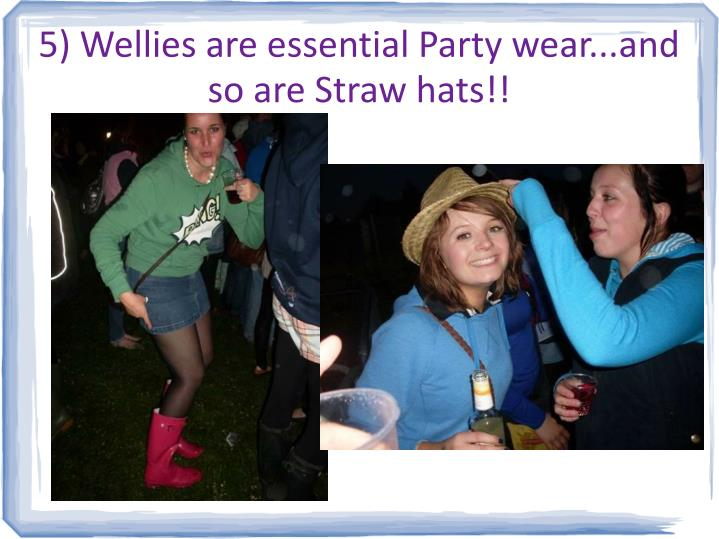 5) Wellies are essential Party wear...and so are Straw hats!!