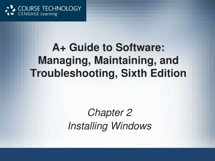a guide to software managing maintaining and troubleshooting sixth edition n.