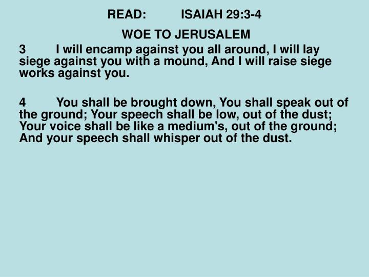 READ:ISAIAH 29:3-4