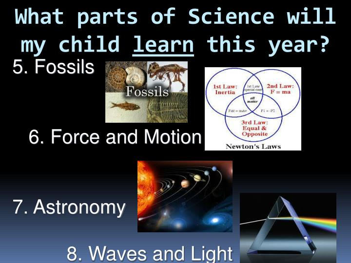 What parts of Science will my child