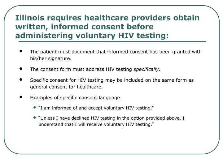 Illinois requires healthcare providers obtain written, informed consent before administering voluntary HIV testing: