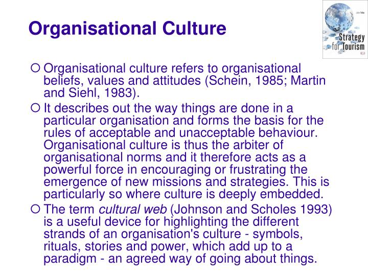 Organisational culture refers to organisational beliefs, values and attitudes (Schein, 1985; Martin and Siehl, 1983).