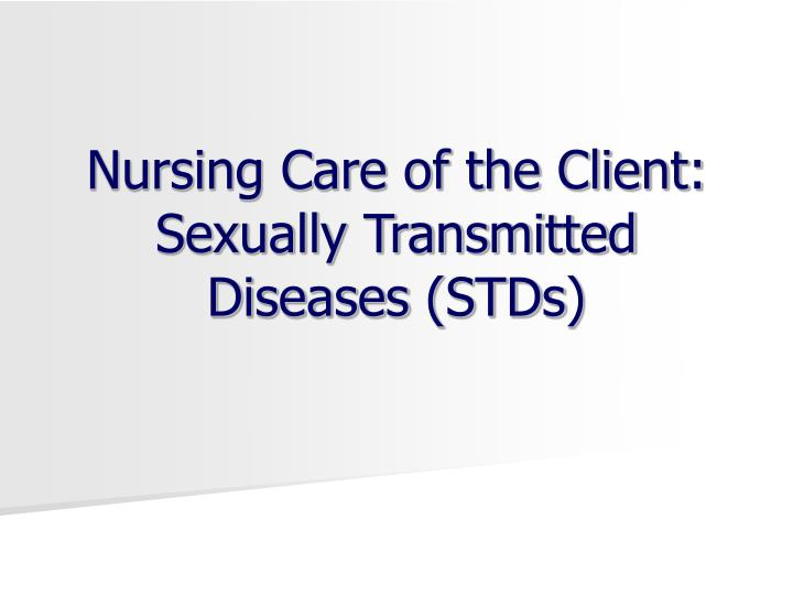 nursing care of the client sexually transmitted diseases stds n.