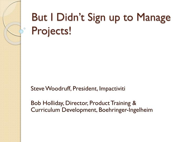 but i didn t sign up to manage projects n.