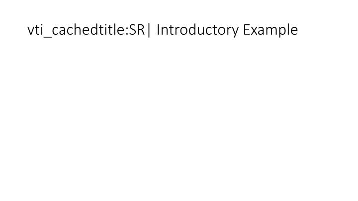 vti_cachedtitle:SR| Introductory Example