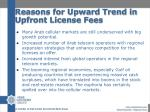 reasons for upward trend in upfront license fees