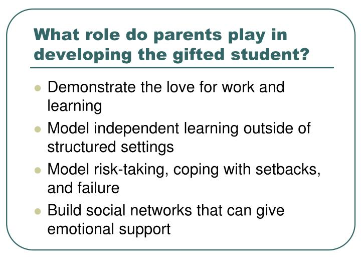 What role do parents play in developing the gifted student?