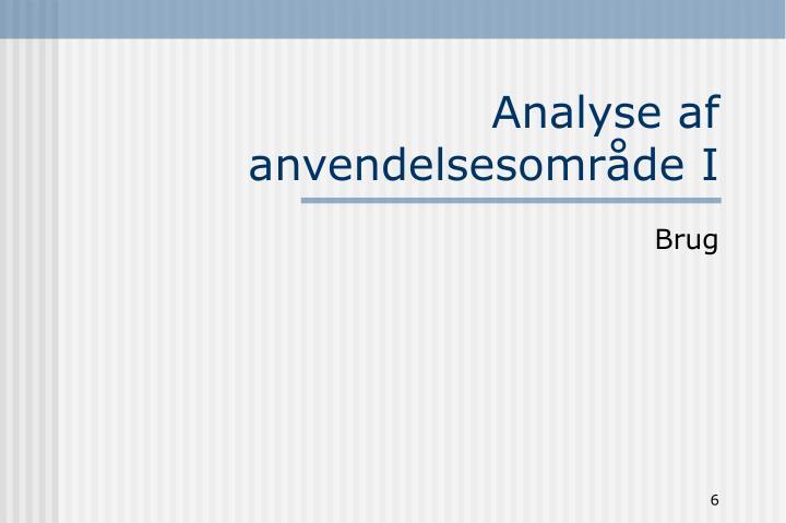 Analyse af anvendelsesområde I