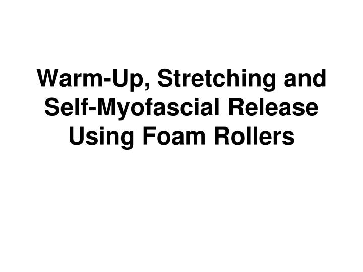 warm up stretching and self myofascial release using foam rollers n.