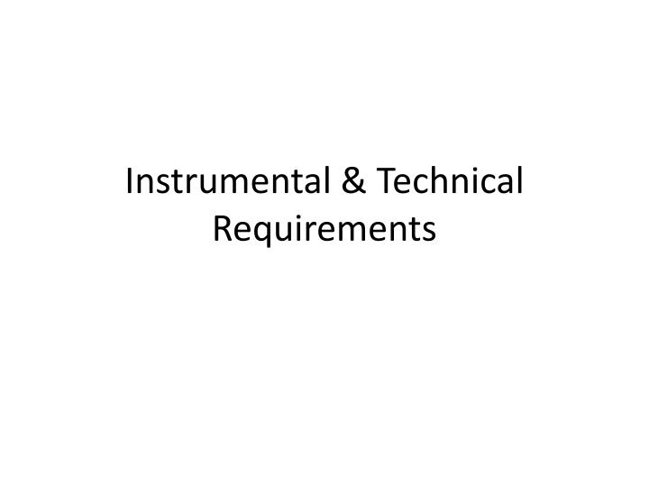 instrumental technical requirements n.