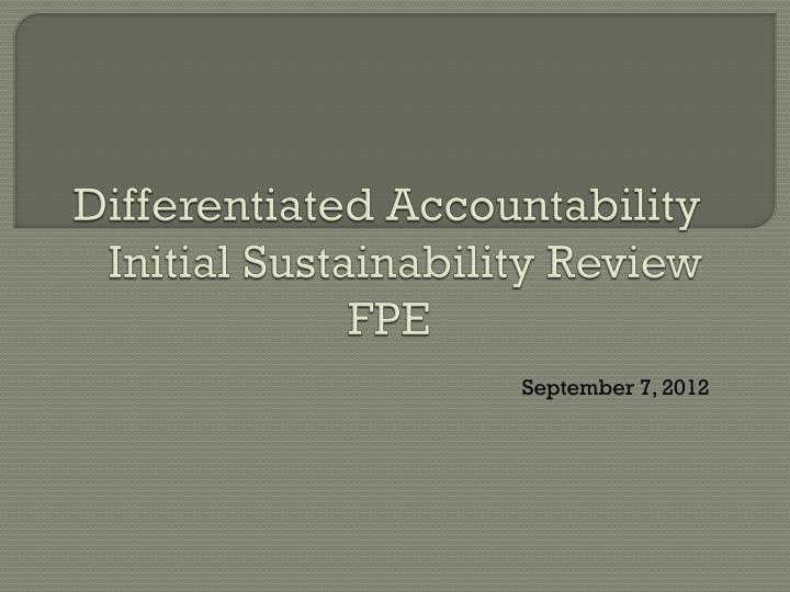 differentiated accountability initial sustainability review fpe n.