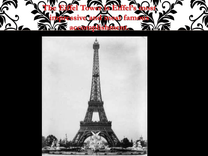 The Eiffel Tower is Eiffel's most impressive and
