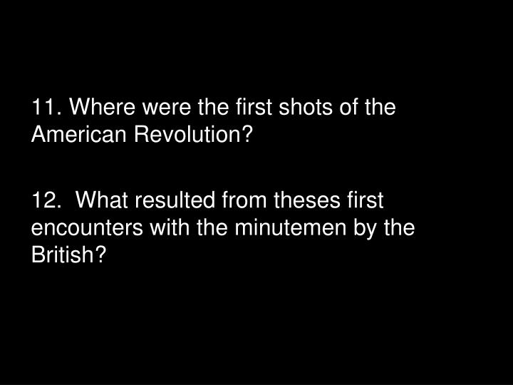 11. Where were the first shots of the American Revolution?