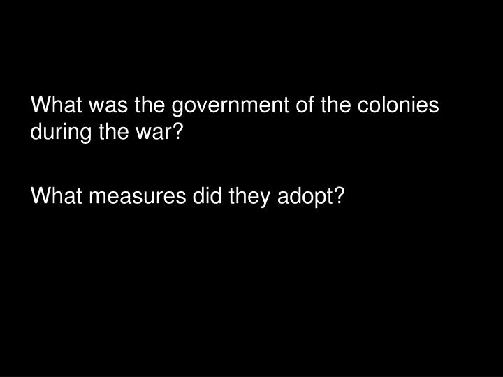 What was the government of the colonies during the war?
