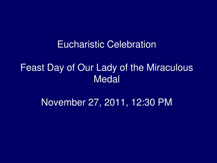 eucharistic celebration feast day of our lady of the miraculous medal november 27 2011 12 30 pm n.