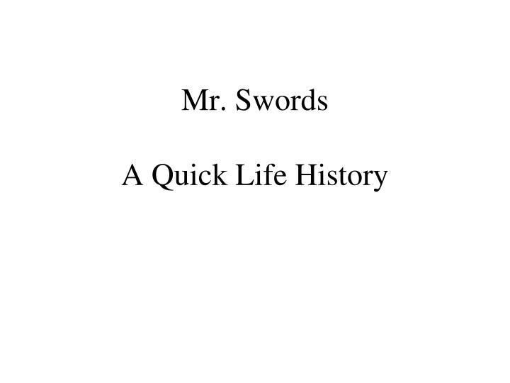 mr swords a quick life history n.