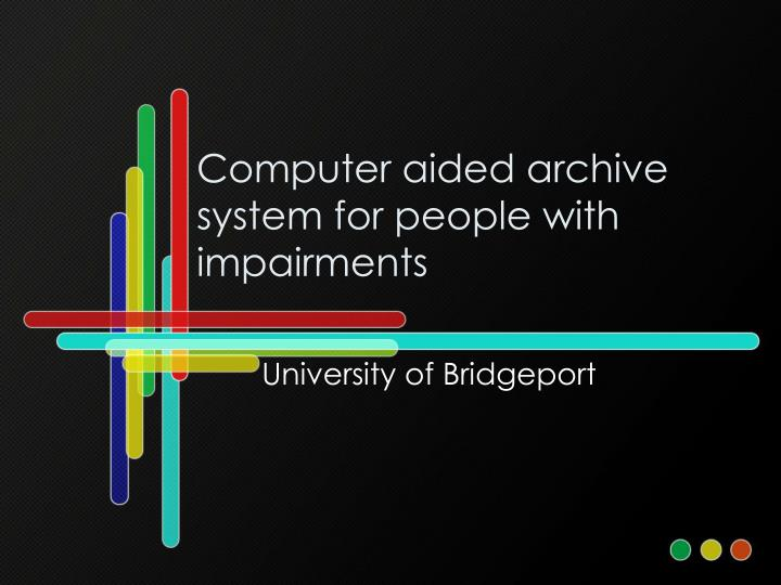 computer aided archive system for people with impairments n.