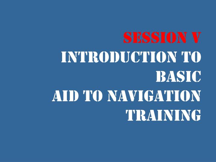 session v introduction to basic aid to navigation training n.