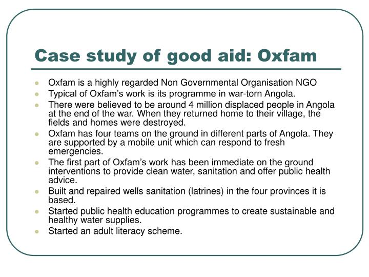 case study on oxfam Oxfam case study september 2013 wwwoxfamorg the true cost of austerity and inequality uk case study pre-crisis uk the uk is the sixth richest country in the world1 from 1993 to 2008 it.