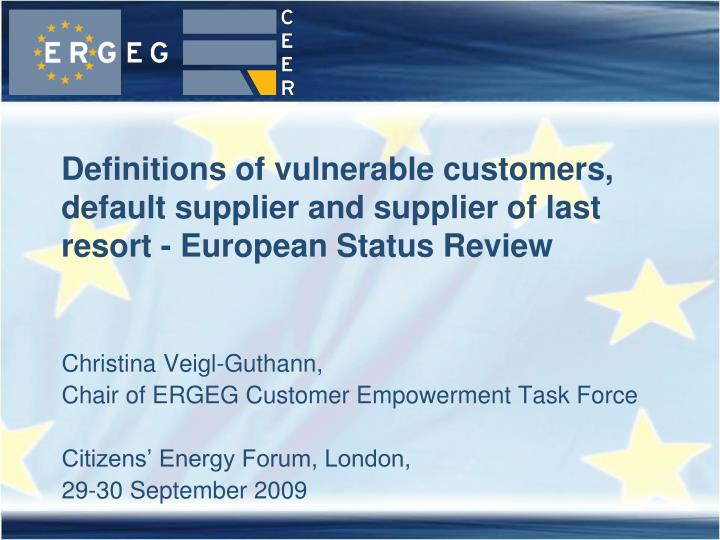 Definitions of vulnerable customers, default supplier and supplier of last resort - European Status ...