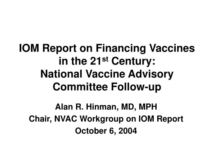 iom report on financing vaccines in the 21 st century national vaccine advisory committee follow up n.