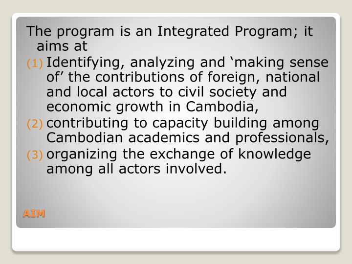 The program is an Integrated Program; it aims at