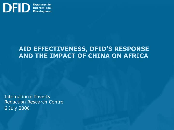 aid effectiveness dfid s response and the impact of china on africa n.