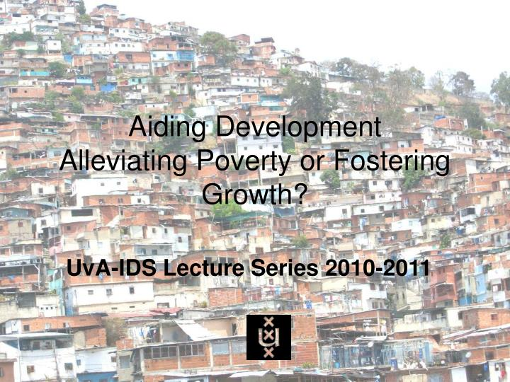 aiding development alleviating poverty or fostering growth n.