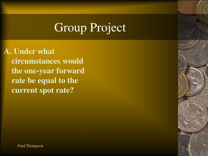 A. Under what circumstances would the one-year forward rate be equal to the current spot rate?