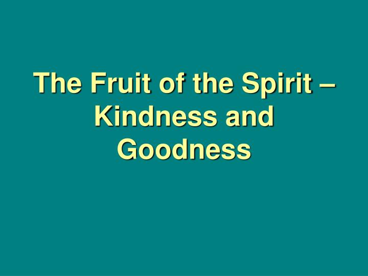 the fruit of the spirit kindness and goodness n.
