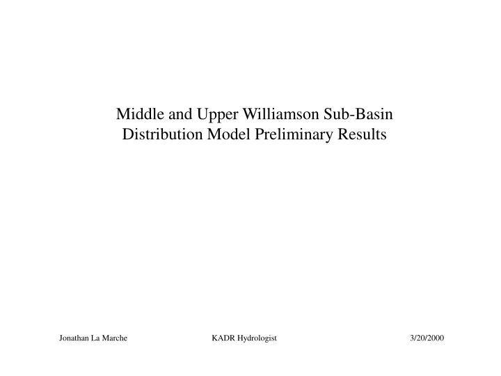 middle and upper williamson sub basin distribution model preliminary results n.
