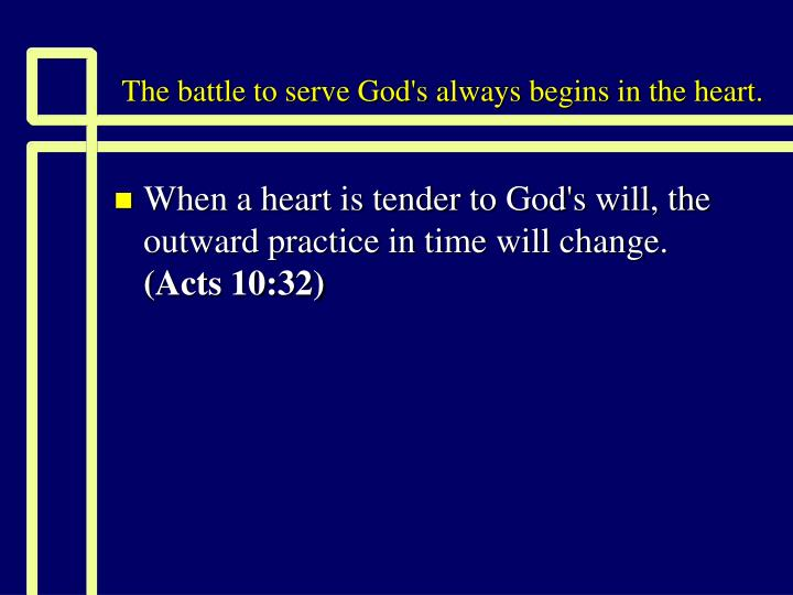 the battle to serve god s always begins in the heart n.