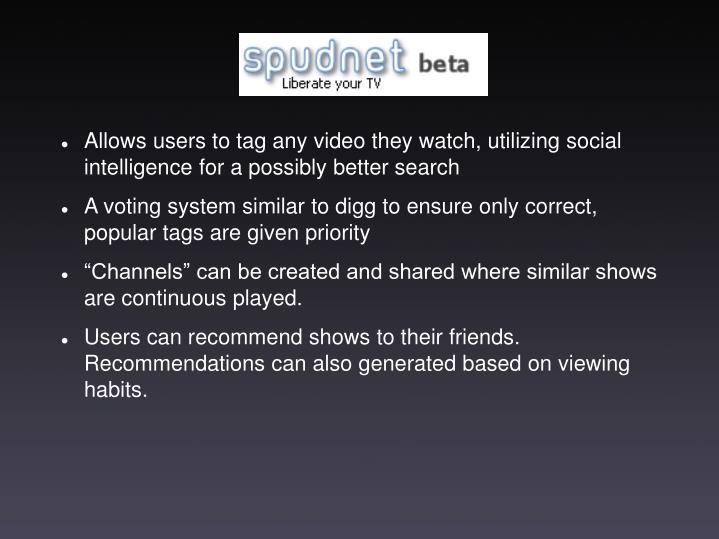 Allows users to tag any video they watch, utilizing social intelligence for a possibly better search