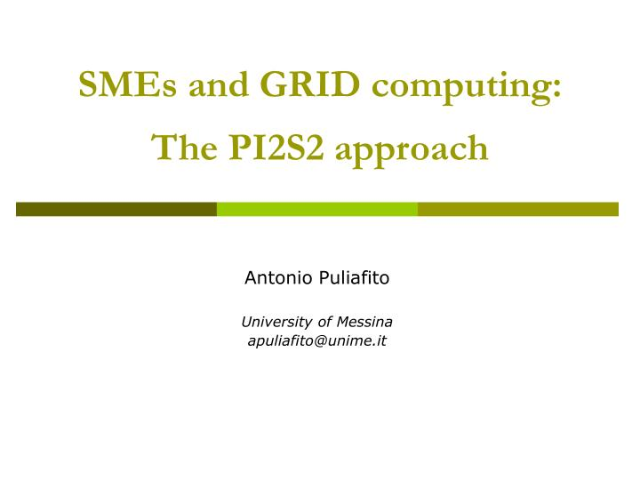 smes and grid computing the pi2s2 approach n.