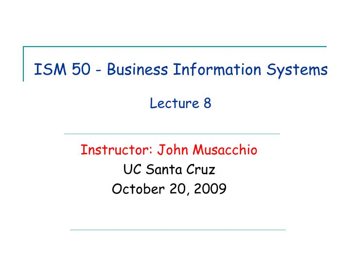 ism 50 business information systems lecture 8 n.