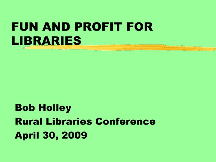 fun and profit for libraries n.