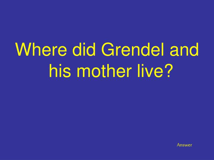 Where did Grendel and his mother live?