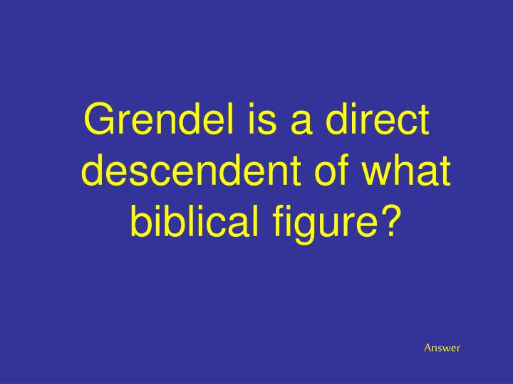 Grendel is a direct descendent of what biblical figure?
