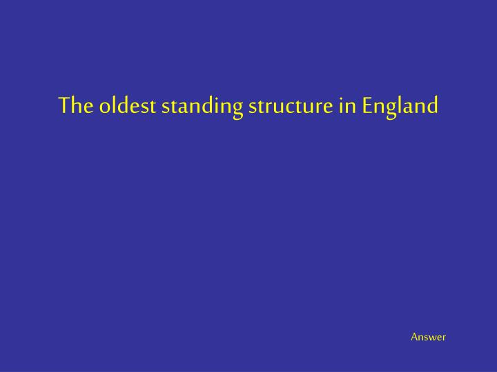 The oldest standing structure in England