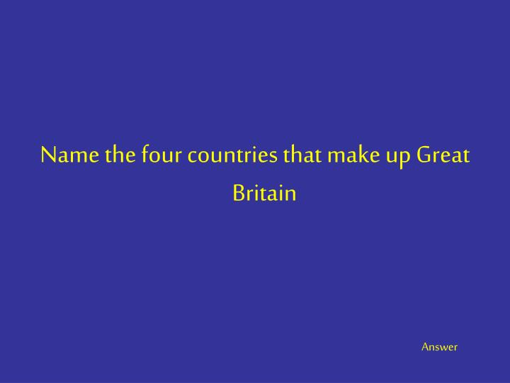 Name the four countries that make up Great Britain