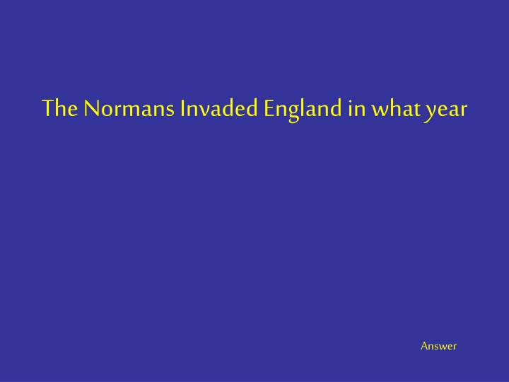 The Normans Invaded England in what year