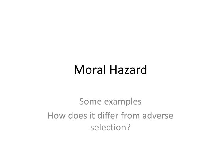 discuss the terms moral hazard and Moral hazard also seems like one way to make sense out of the seemingly random series of moves taken by president trump as for the long-term consequences, that depends very much on what the costs of global warming will be, both in terms of economics and in terms of basic well-being and even.