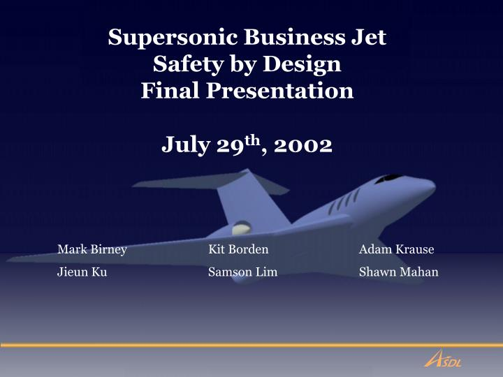 supersonic business jet safety by design final presentation july 29 th 2002 n.
