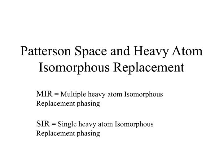 patterson space and heavy atom isomorphous replacement n.