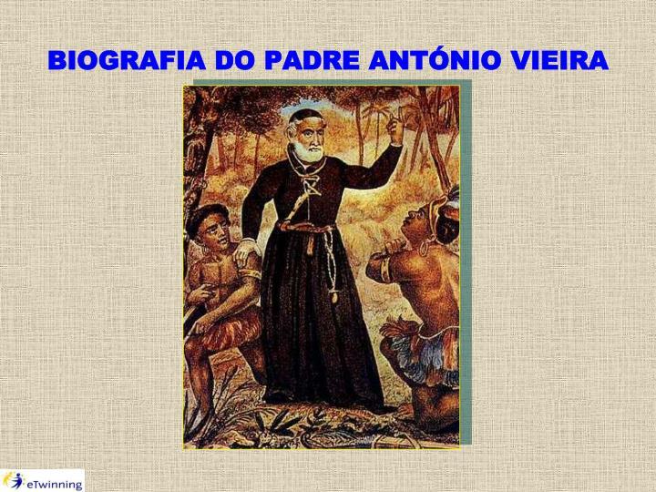 BIOGRAFIA DO PADRE ANTÓNIO VIEIRA