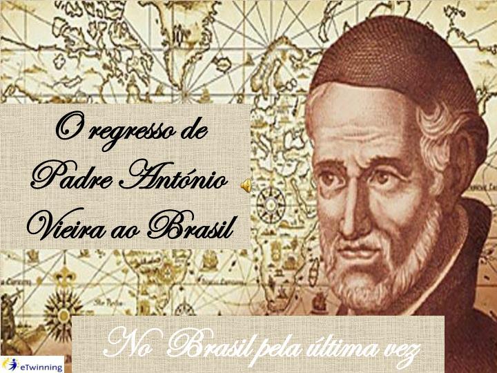 O regresso de Padre António Vieira ao Brasil